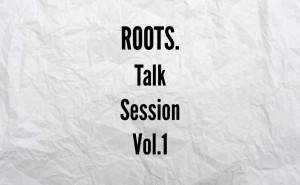 ROOTS.Talk Session Vol.1_KV